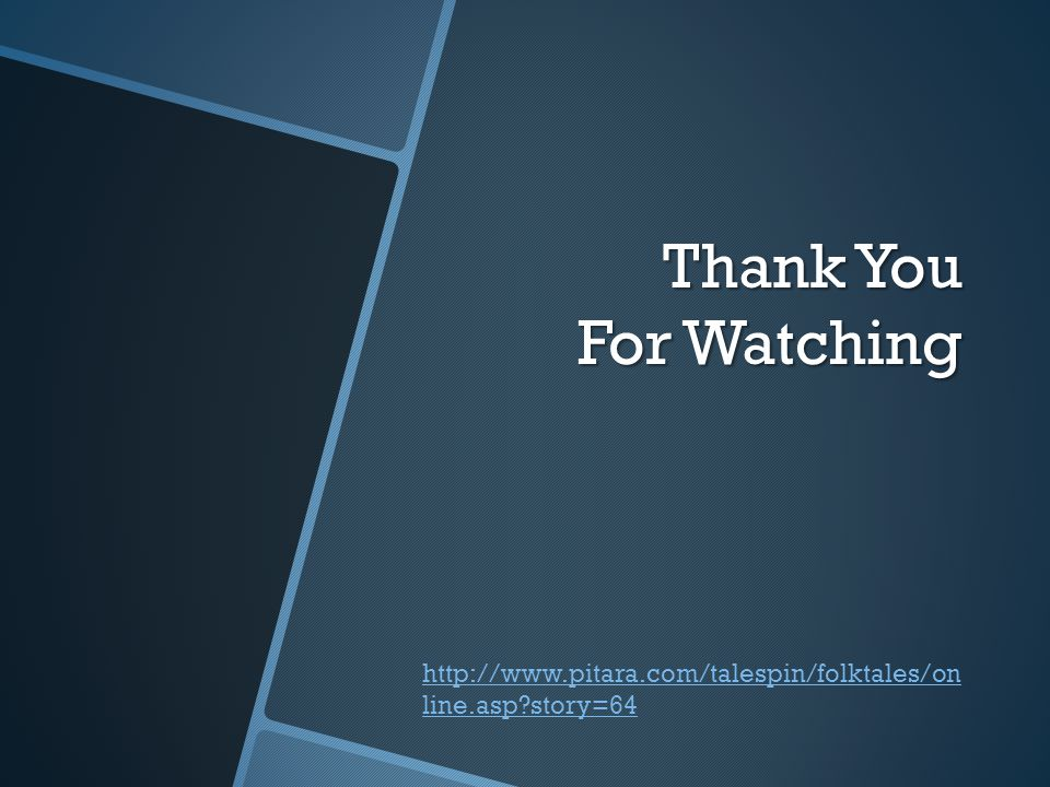 Thank You For Watching http://www.pitara.com/talespin/folktales/online.asp story=64