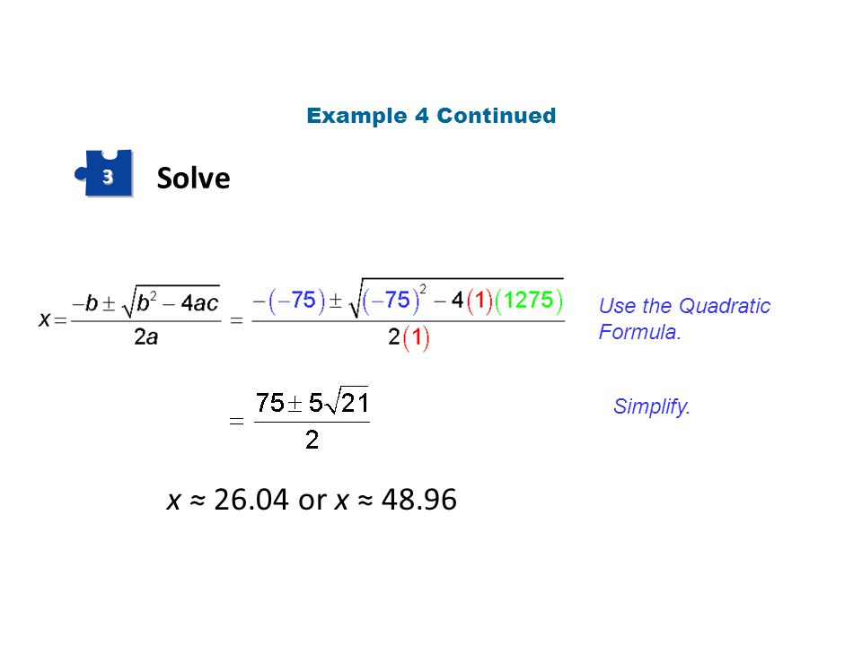 Solve x ≈ 26.04 or x ≈ 48.96 Example 4 Continued 3