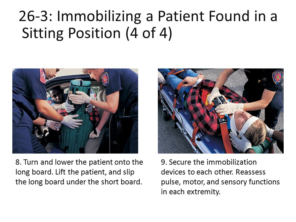 26-3: Immobilizing a Patient Found in a Sitting Position (4 of 4)tSitting Position (4 of 4)