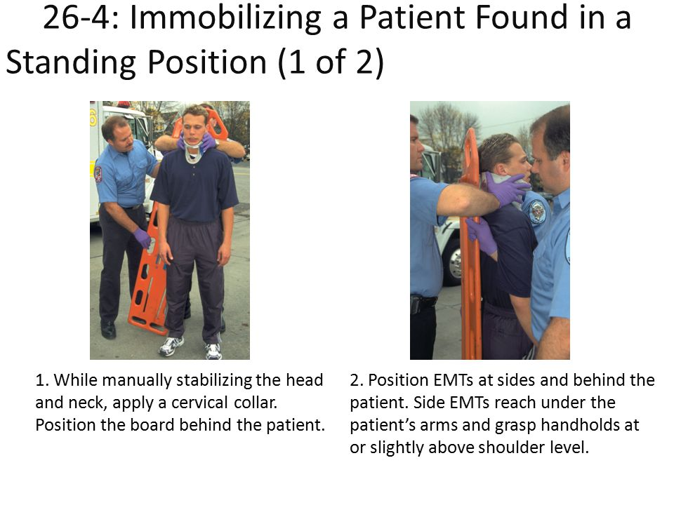 26-4: Immobilizing a Patient Found in a Standing Position (1 of 2)g a Patient Found in a Standing Position (1 of 2)