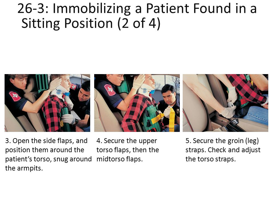 26-3: Immobilizing a Patient Found in a Sitting Position (2 of 4)lent Found in a Sitting Position (2 of 4)