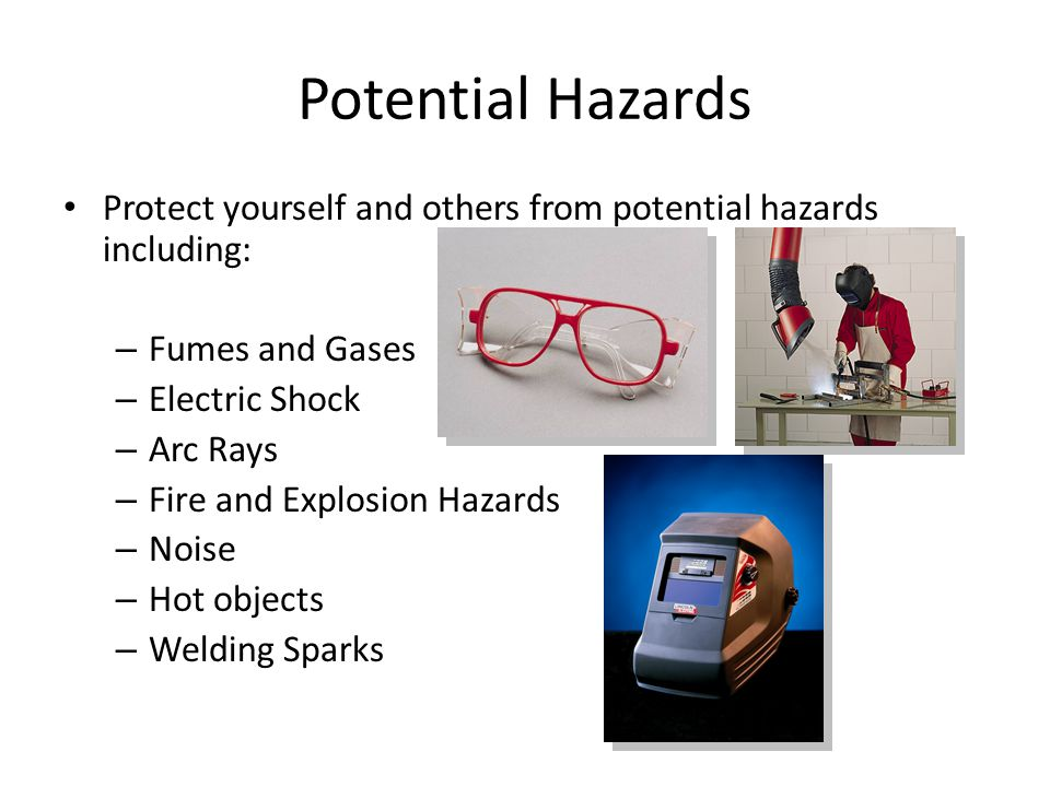 Potential Hazards Protect yourself and others from potential hazards including: Fumes and Gases. Electric Shock.