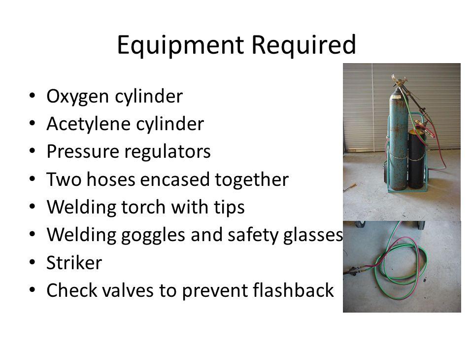 Equipment Required Oxygen cylinder Acetylene cylinder