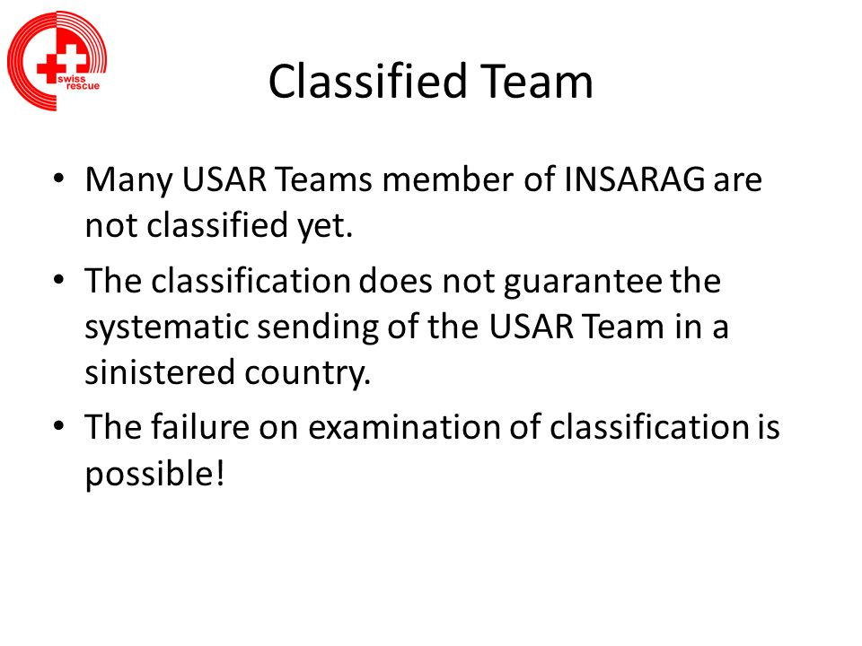 Classified Team Many USAR Teams member of INSARAG are not classified yet.