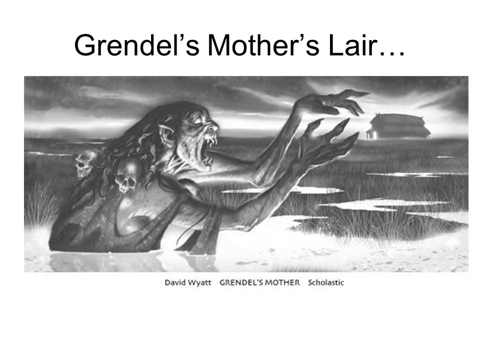 Grendel's Mother's Lair…