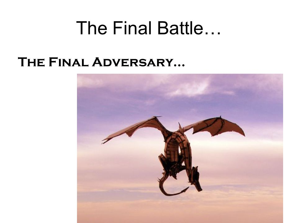 The Final Battle… The Final Adversary…