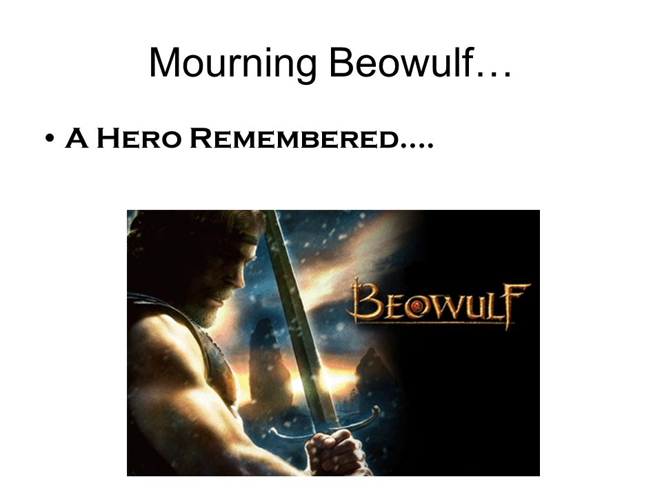 Mourning Beowulf… A Hero Remembered….