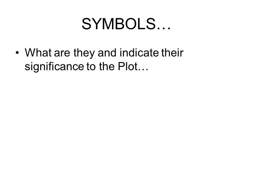 SYMBOLS… What are they and indicate their significance to the Plot…