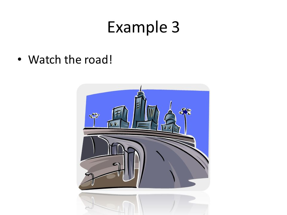 Example 3 Watch the road!