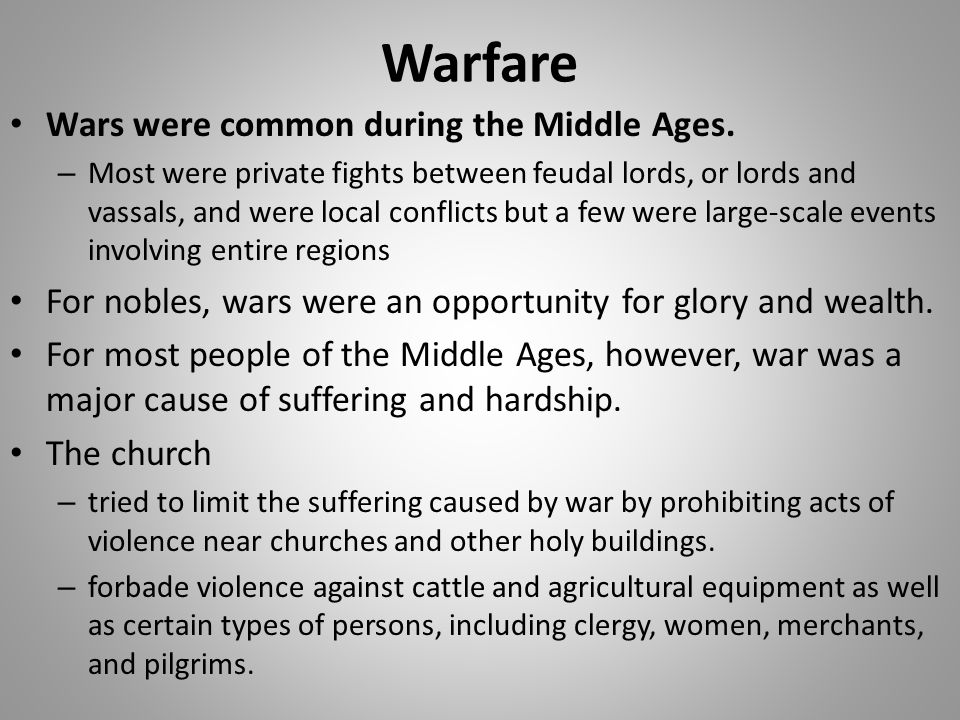 Warfare Wars were common during the Middle Ages.