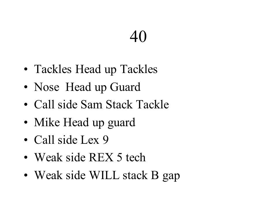 40 Tackles Head up Tackles Nose Head up Guard