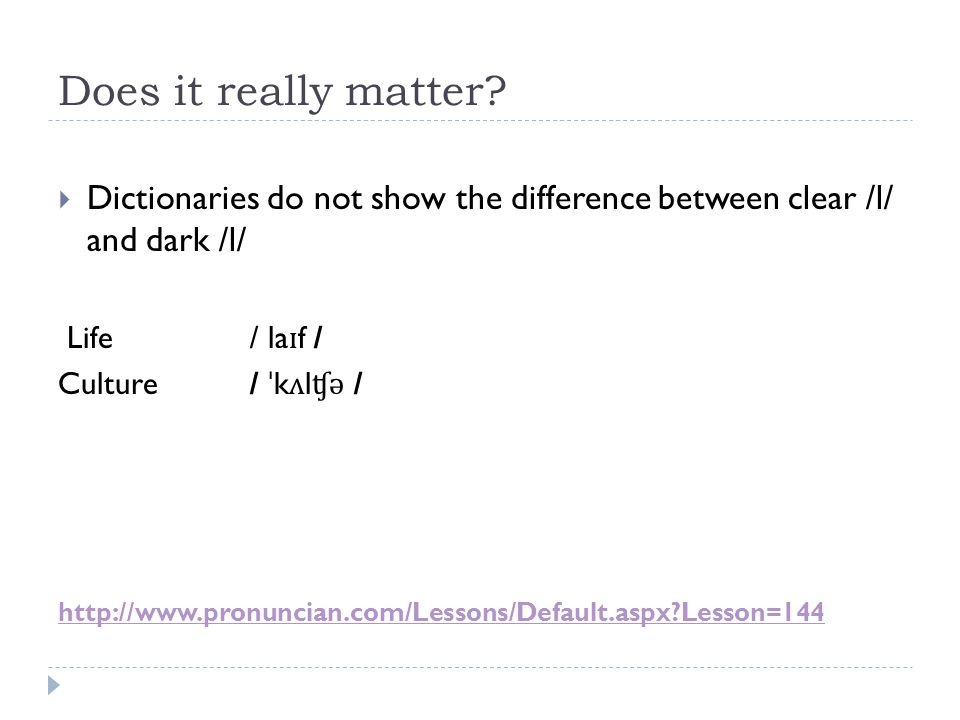 Does it really matter Dictionaries do not show the difference between clear /l/ and dark /l/ Life / laɪf /