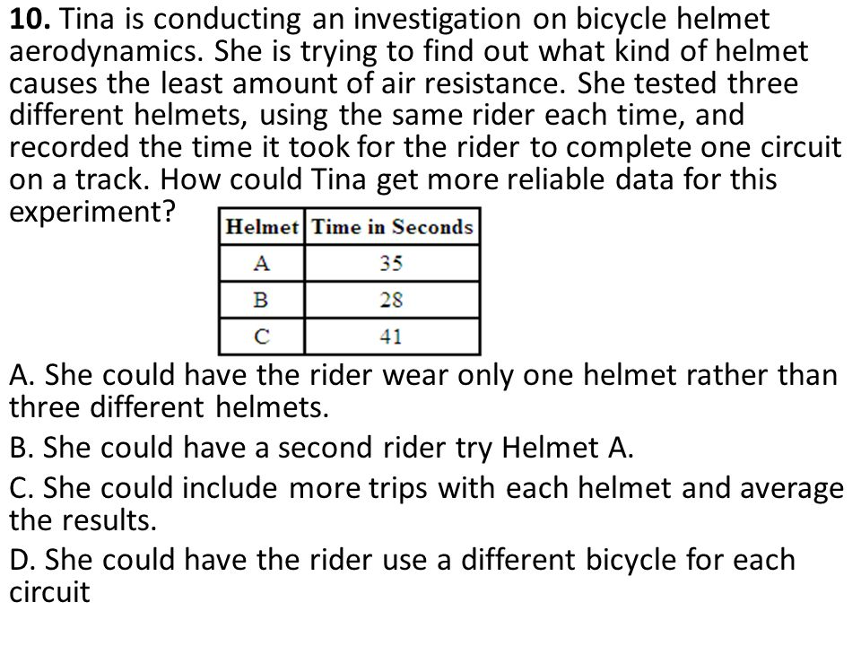 B. She could have a second rider try Helmet A.