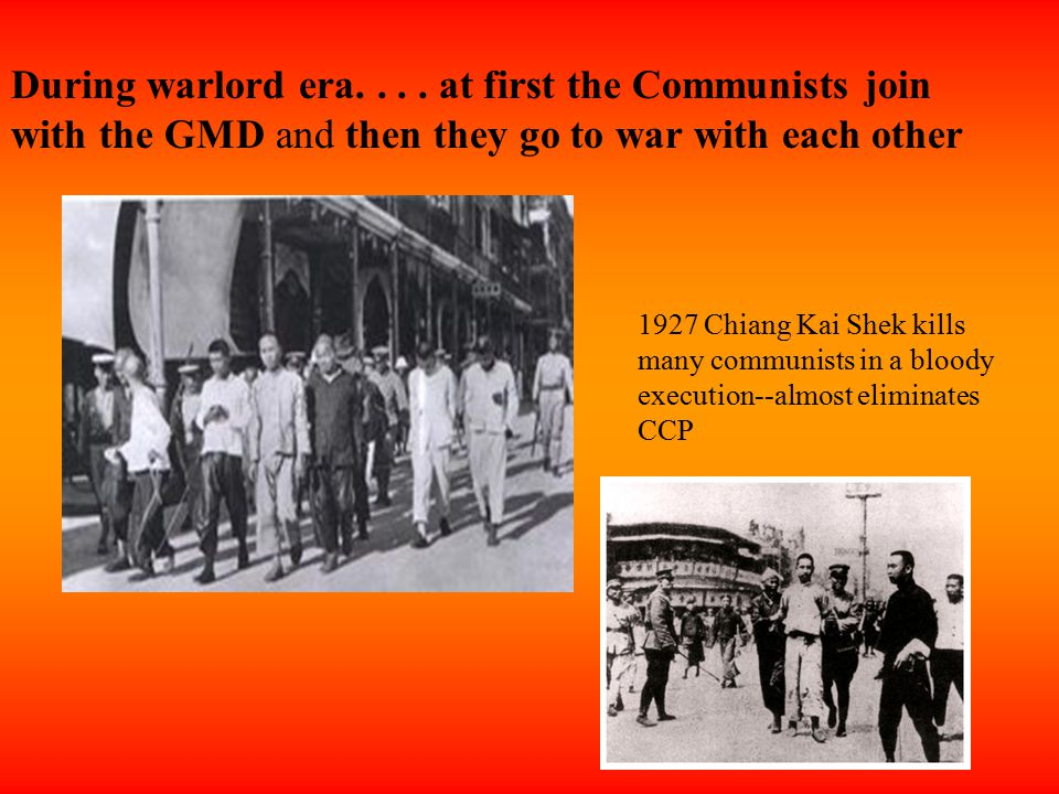 During warlord era. . . . at first the Communists join with the GMD and then they go to war with each other