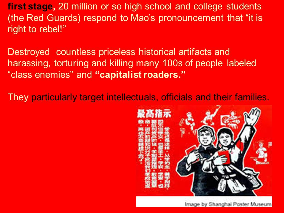 first stage, 20 million or so high school and college students (the Red Guards) respond to Mao's pronouncement that it is right to rebel!