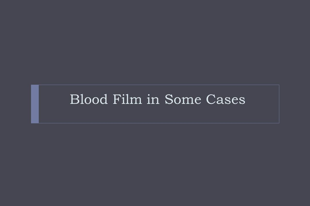 Blood Film in Some Cases