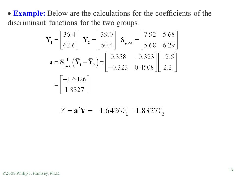 Example: Below are the calculations for the coefficients of the discriminant functions for the two groups.