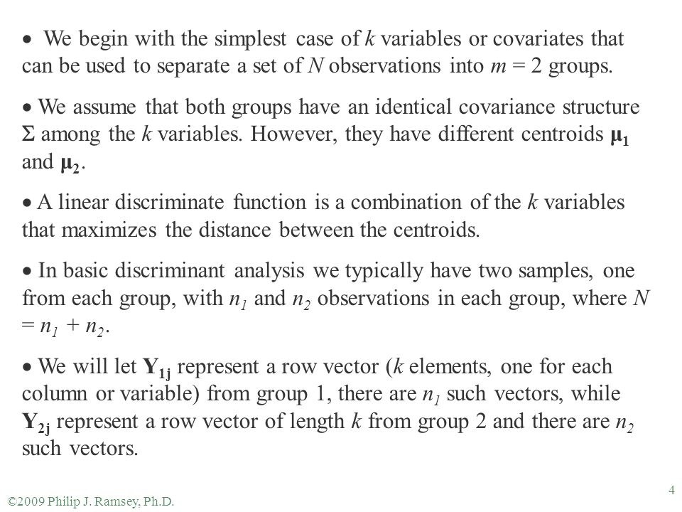 We begin with the simplest case of k variables or covariates that can be used to separate a set of N observations into m = 2 groups.