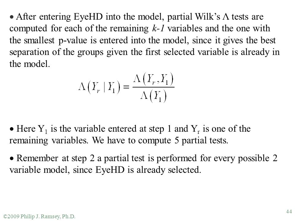 After entering EyeHD into the model, partial Wilk's Λ tests are computed for each of the remaining k-1 variables and the one with the smallest p-value is entered into the model, since it gives the best separation of the groups given the first selected variable is already in the model.