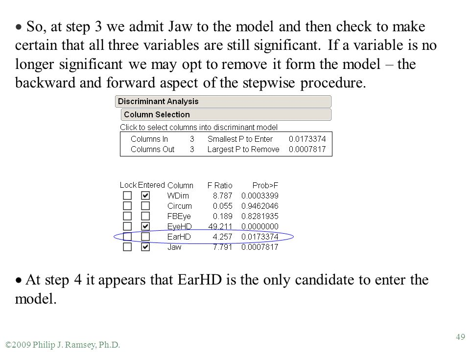 So, at step 3 we admit Jaw to the model and then check to make certain that all three variables are still significant. If a variable is no longer significant we may opt to remove it form the model – the backward and forward aspect of the stepwise procedure.