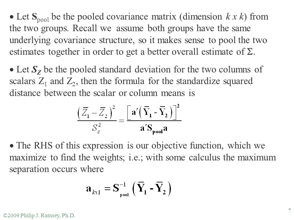 Let Spool be the pooled covariance matrix (dimension k x k) from the two groups. Recall we assume both groups have the same underlying covariance structure, so it makes sense to pool the two estimates together in order to get a better overall estimate of .