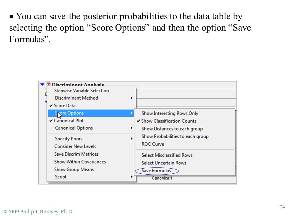 You can save the posterior probabilities to the data table by selecting the option Score Options and then the option Save Formulas .