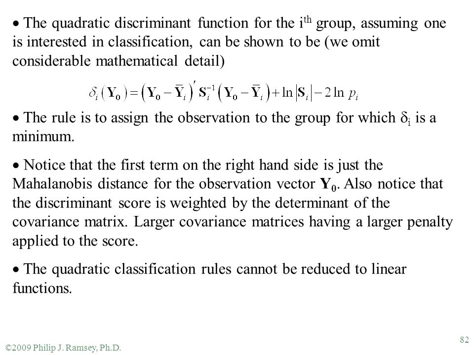 The quadratic discriminant function for the ith group, assuming one is interested in classification, can be shown to be (we omit considerable mathematical detail)