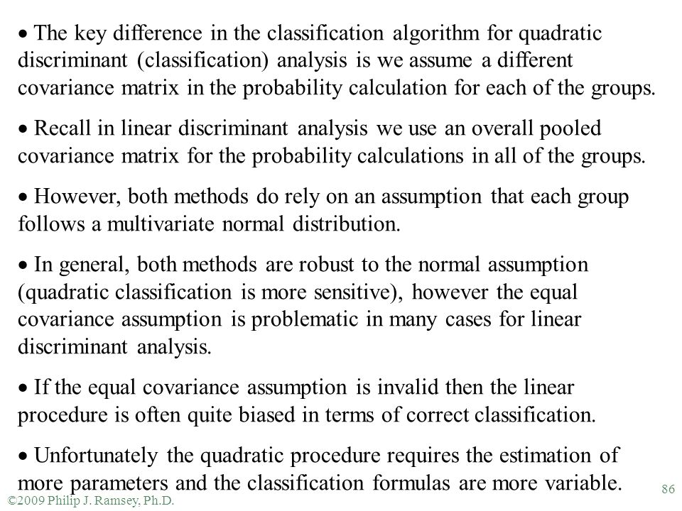 The key difference in the classification algorithm for quadratic discriminant (classification) analysis is we assume a different covariance matrix in the probability calculation for each of the groups.