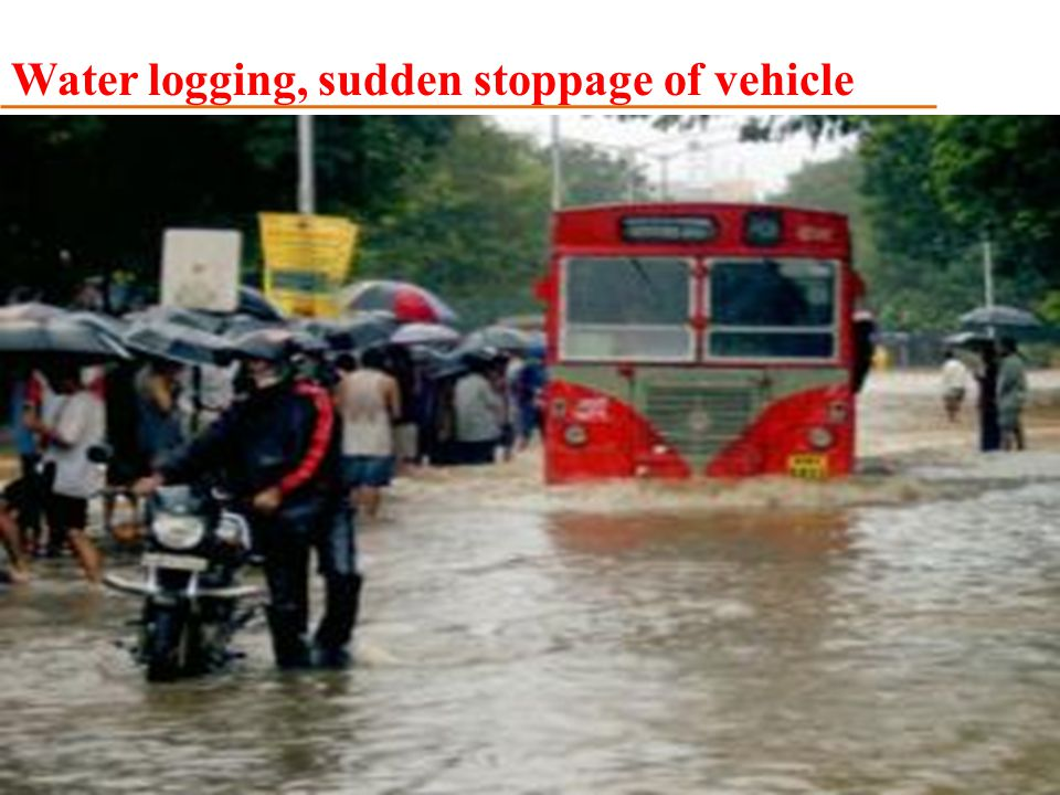 Water logging, sudden stoppage of vehicle