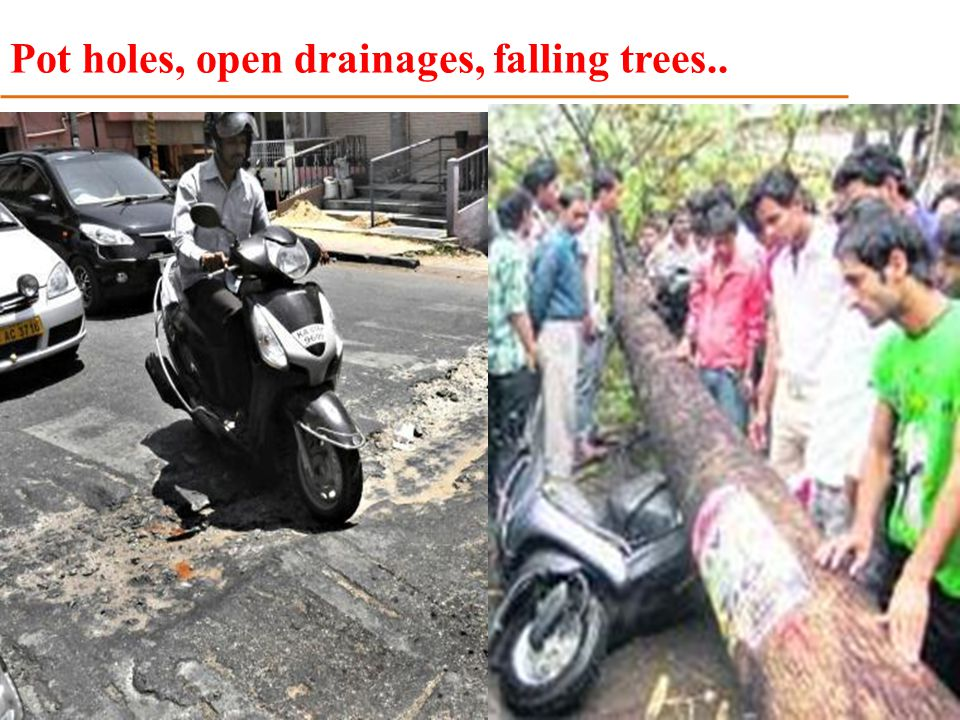 Pot holes, open drainages, falling trees..