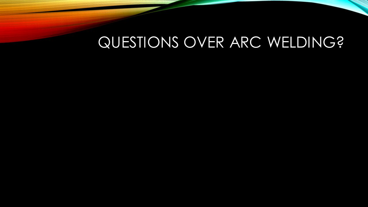 Questions over ARC Welding
