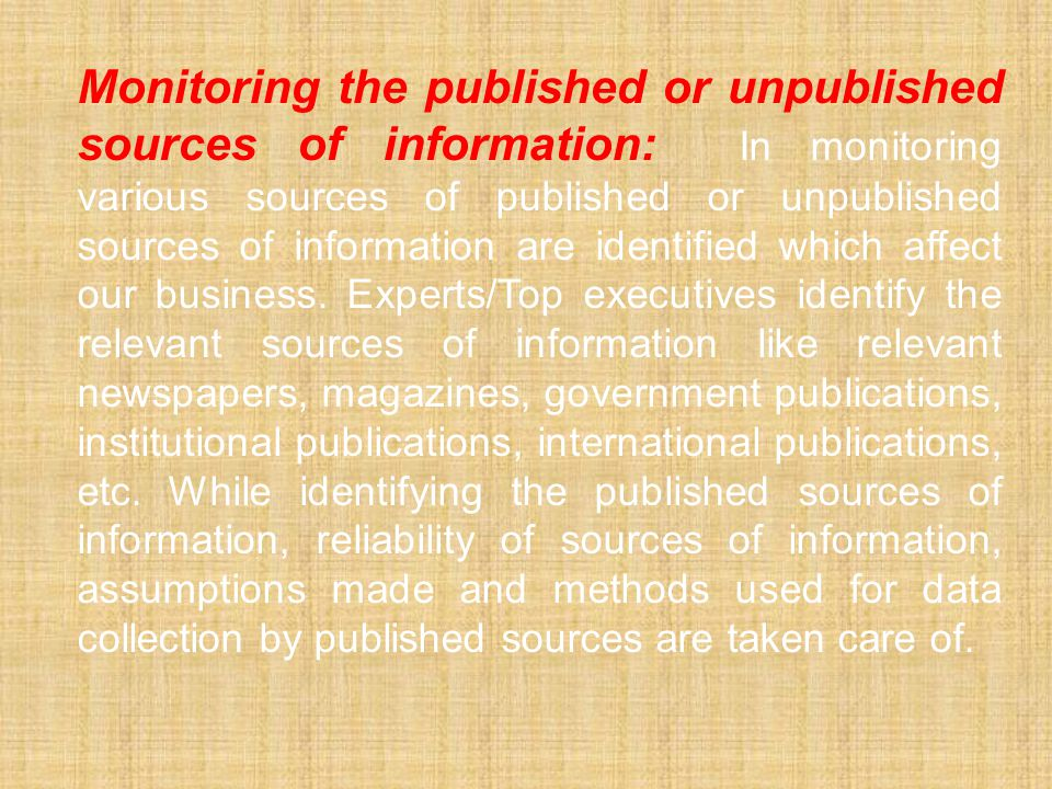 Monitoring the published or unpublished sources of information: In monitoring various sources of published or unpublished sources of information are identified which affect our business.