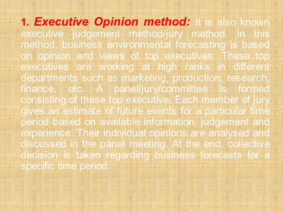 1. Executive Opinion method: It is also known executive judgement method/jury method.