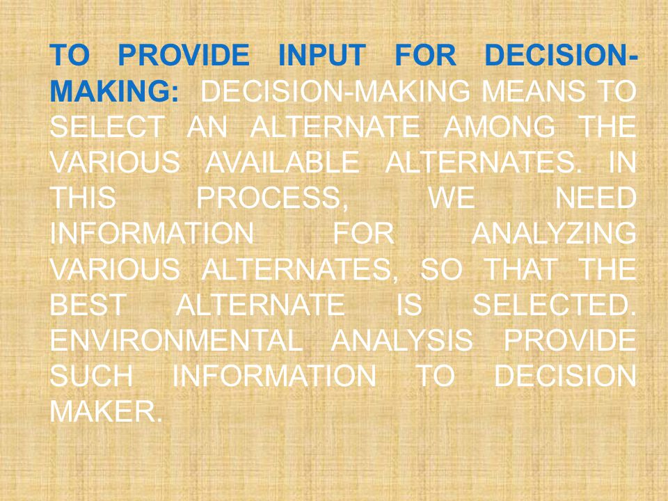 To provide input for Decision-making: Decision-making means to select an alternate among the various available alternates.