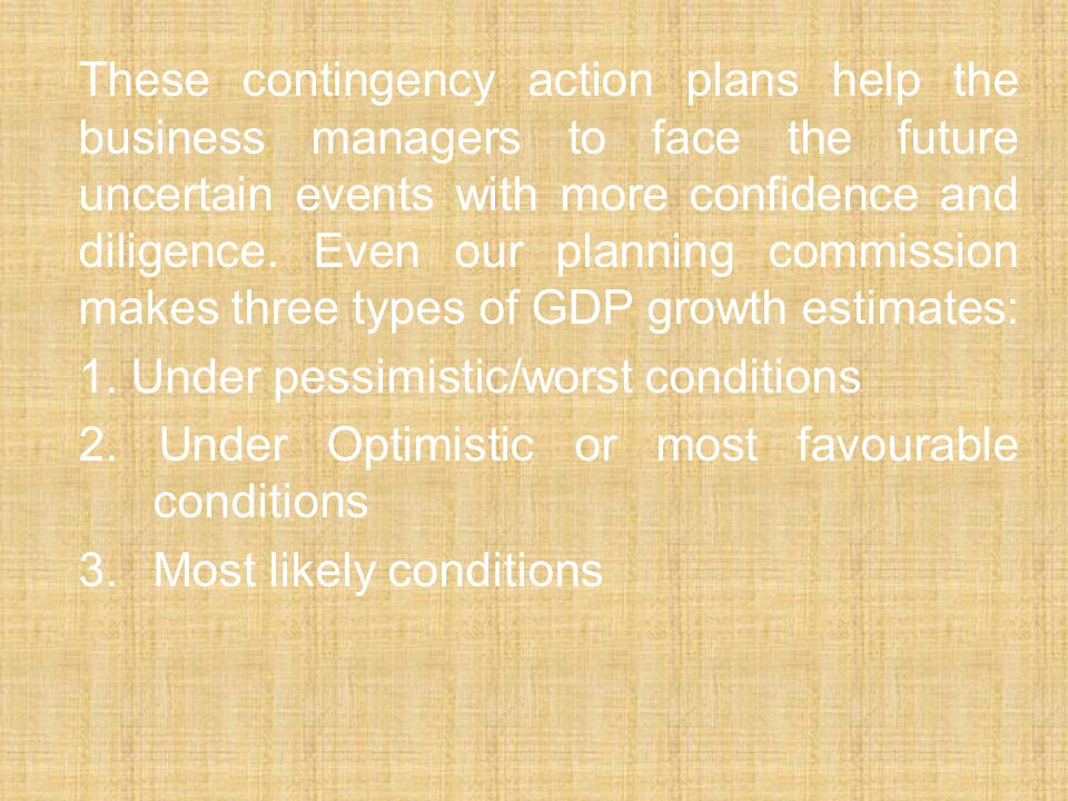 These contingency action plans help the business managers to face the future uncertain events with more confidence and diligence.