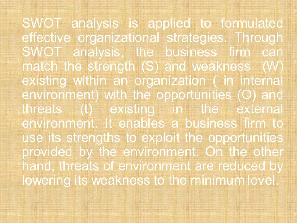 SWOT analysis is applied to formulated effective organizational strategies.