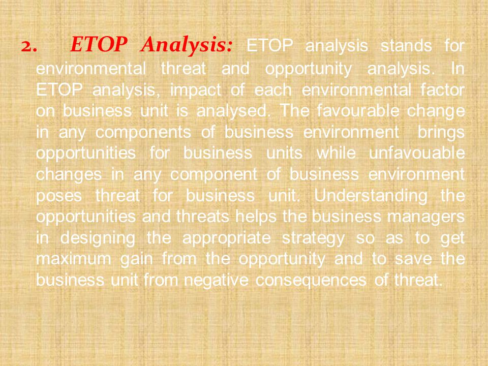 2. ETOP Analysis: ETOP analysis stands for environmental threat and opportunity analysis.