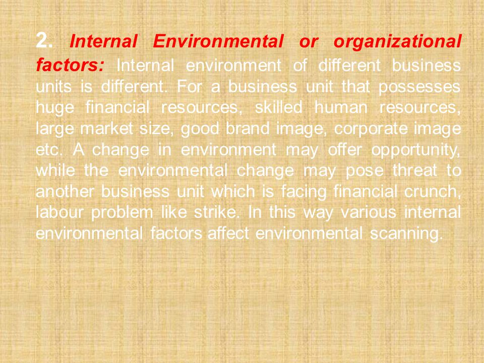 2. Internal Environmental or organizational factors: Internal environment of different business units is different.