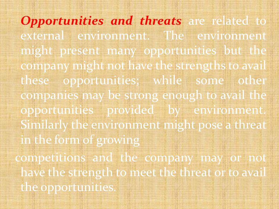 Opportunities and threats are related to external environment