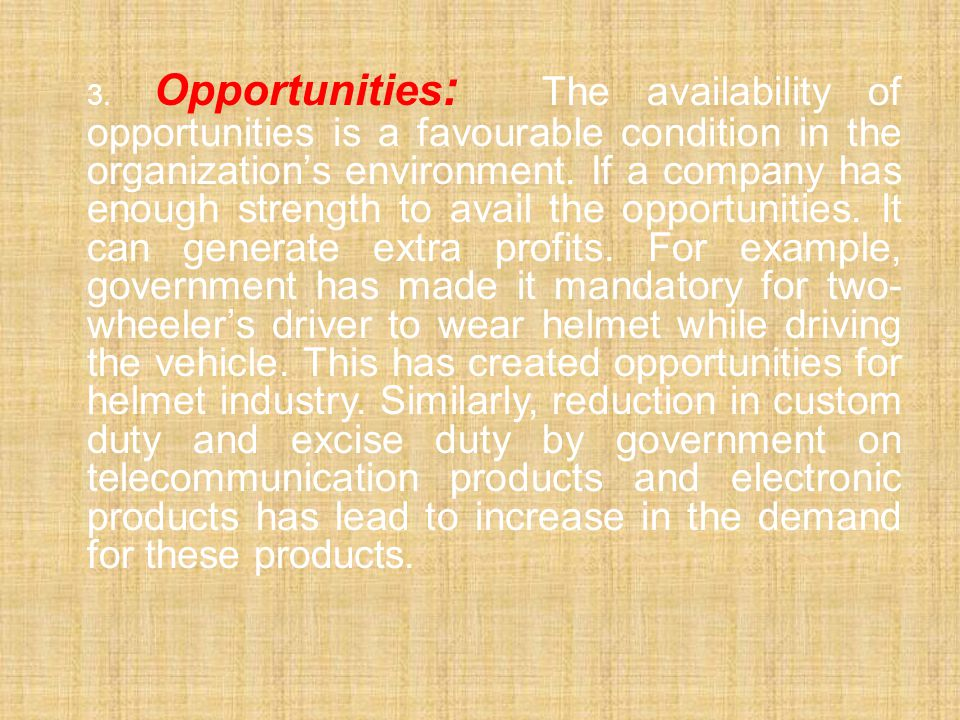 3. Opportunities: The availability of opportunities is a favourable condition in the organization's environment.