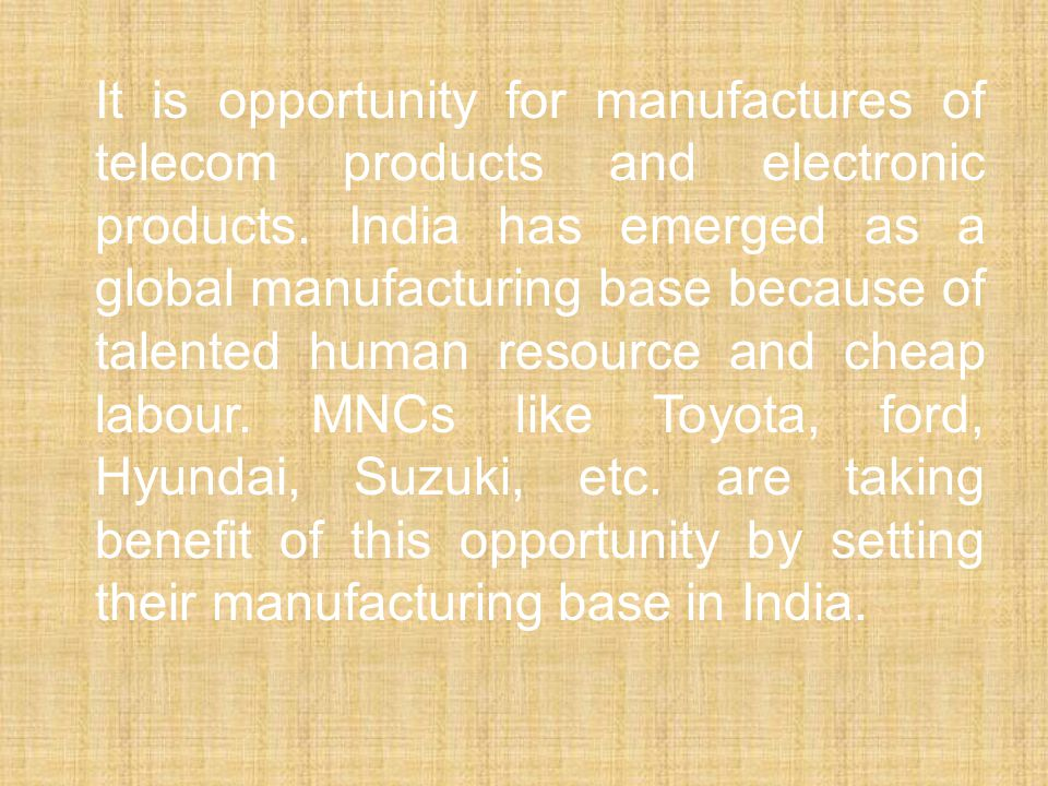 It is opportunity for manufactures of telecom products and electronic products.