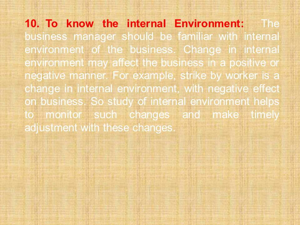 10. To know the internal Environment: The business manager should be familiar with internal environment of the business.