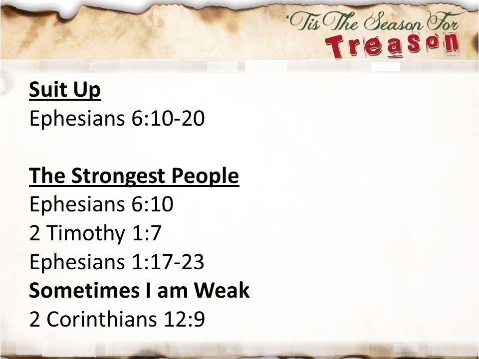 Suit Up Ephesians 6:10-20. The Strongest People. Ephesians 6:10. 2 Timothy 1:7. Ephesians 1:17-23.