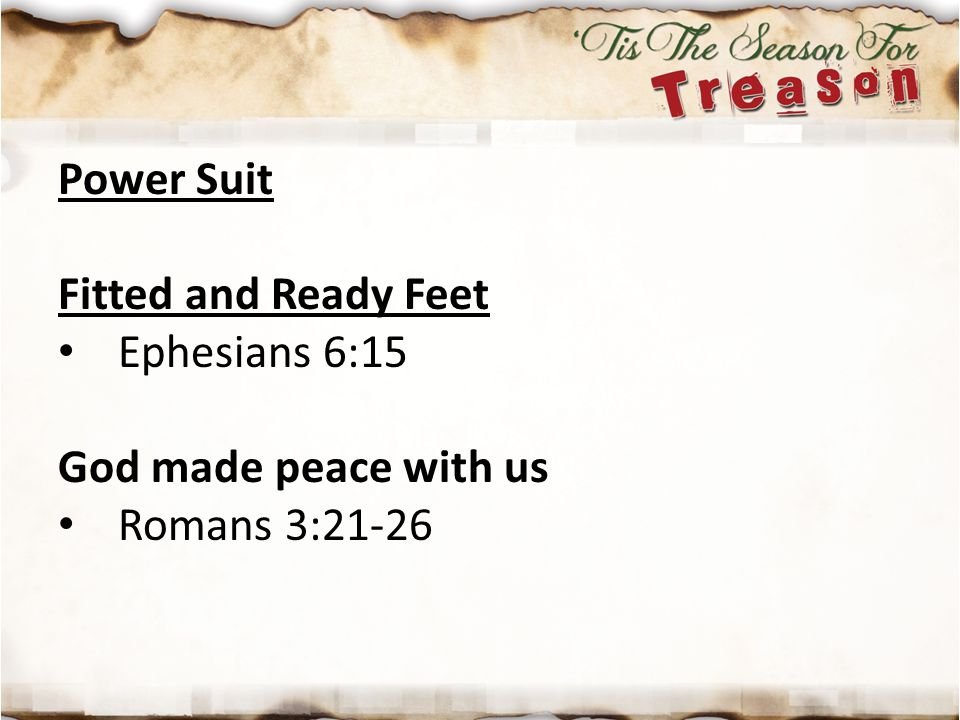 Power Suit Fitted and Ready Feet Ephesians 6:15 God made peace with us Romans 3:21-26