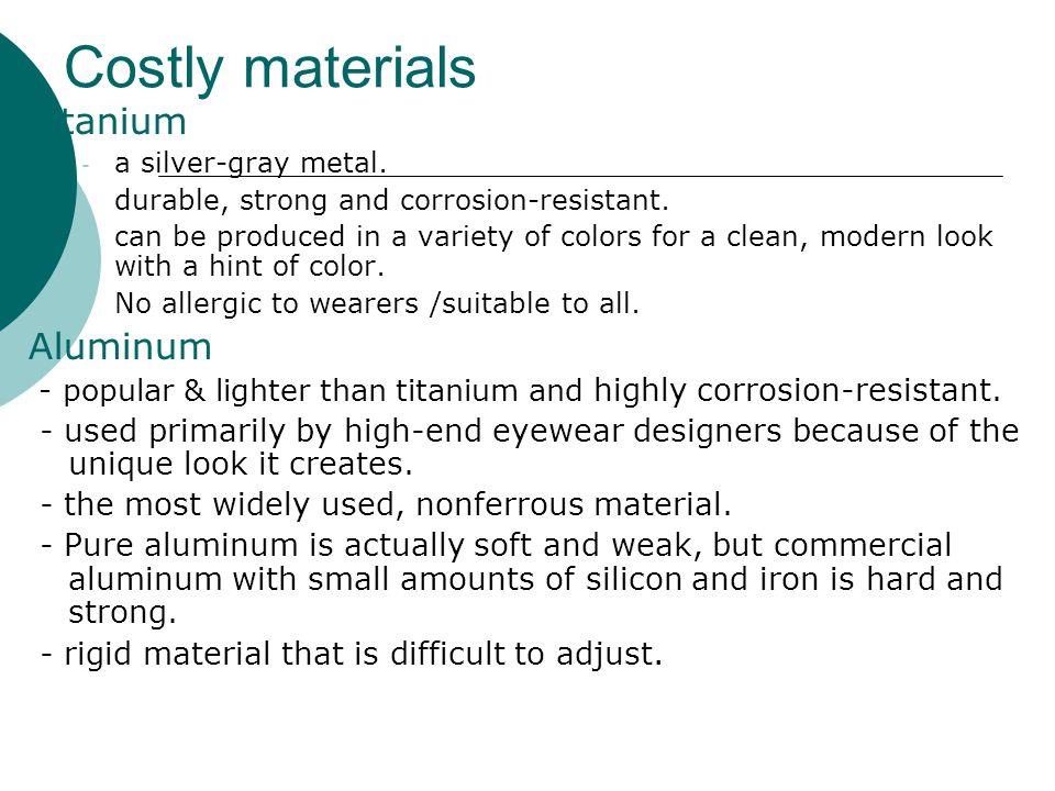 Costly materials Titanium Aluminum