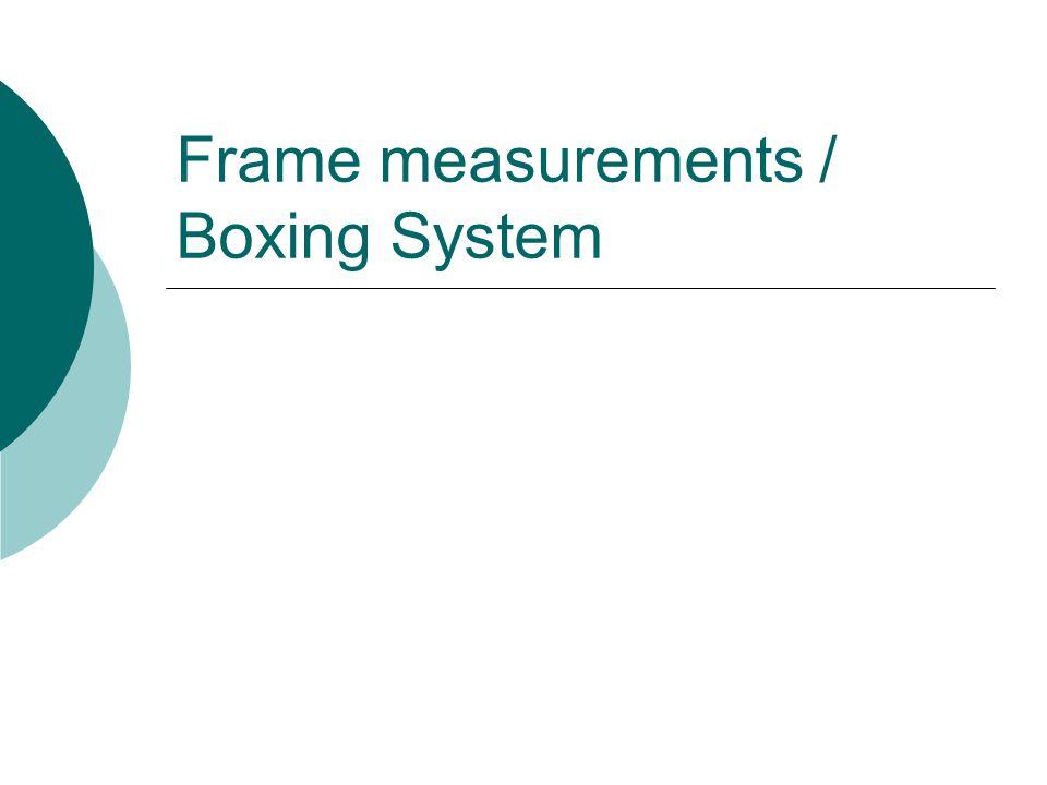 Frame measurements / Boxing System