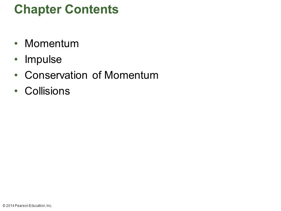Chapter Contents Momentum Impulse Conservation of Momentum Collisions