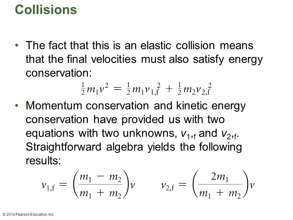 Collisions The fact that this is an elastic collision means that the final velocities must also satisfy energy conservation: