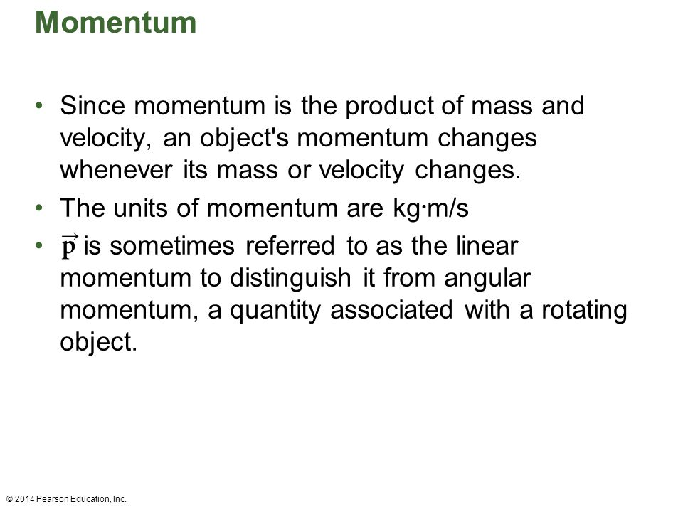Momentum Since momentum is the product of mass and velocity, an object s momentum changes whenever its mass or velocity changes.