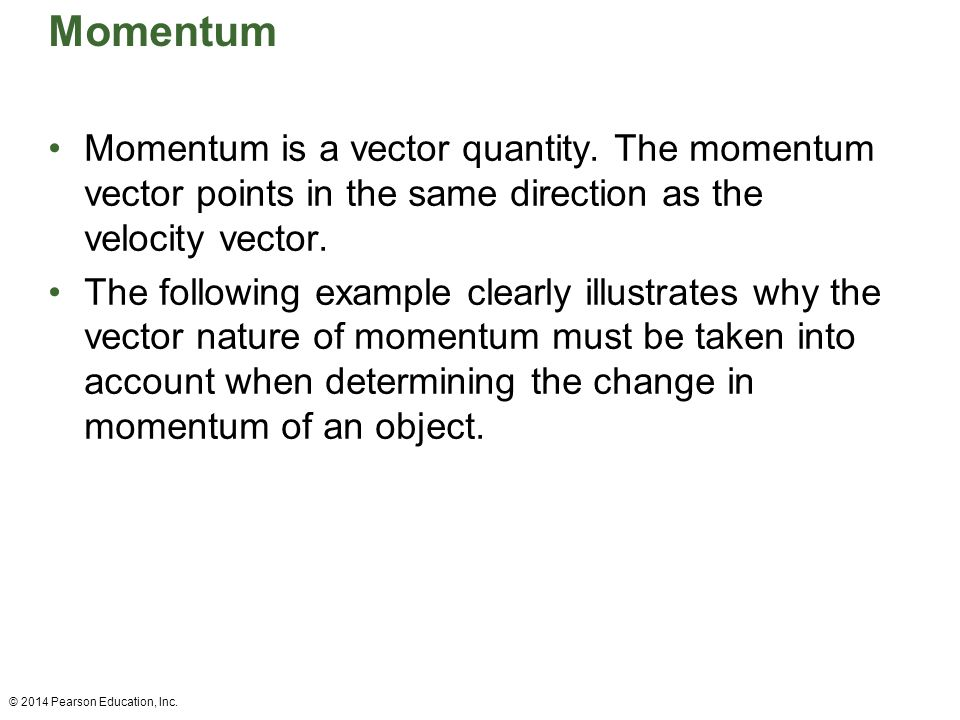Momentum Momentum is a vector quantity. The momentum vector points in the same direction as the velocity vector.